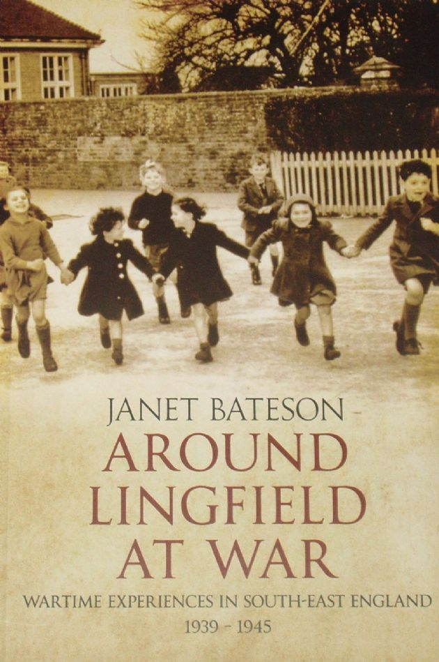 Around Lingfield at War - Wartime Experiences in South-East England 1939-1945, by Janet Bateson